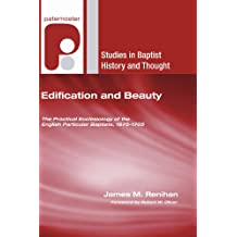 Edification and Beauty: The Practical Ecclesiology of the English Particular Baptists, 1675Ð1705
