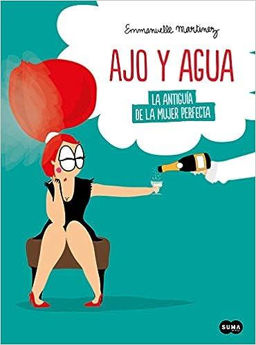Ajo y agua La antiguía de la mujer perfecta de Emmanuelle Martinez