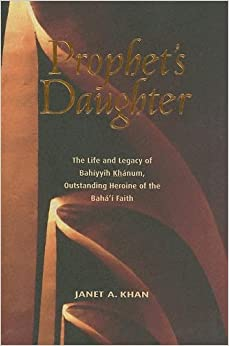 Prophet's Daughter: The Life and Legacy of Bahiyyih Khanum, Outstanding Heroine of the Baha'i Faith