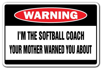 SignMission I'm The Softball Coach Warning Sign | Indoor/Outdoor | Funny Home Décor for Garages, Living Rooms, Bedroom, Offices Funny Gag Gift Sign Wall Plaque (Gag Sign)