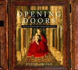 Lynn F. Jacobs: Opening Doors : The Early Netherlandish Triptychs Reinterpreted (Hardcover); 2012 Edition