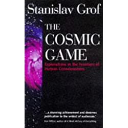 The Cosmic Game: Explorations in the Frontiers of Human Consciousness