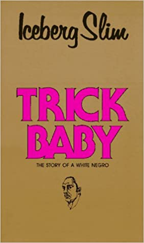 Trick Baby The Story Of A White Negro Amazonde Iceberg Slim Robert Beck Fremdsprachige Bucher