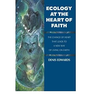 Ecology at the Heart of Faith: The Change of Heart That Leads to a New Way of Living on Earth (Paperback) - Common