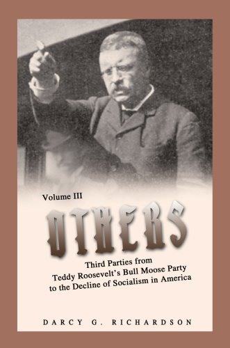 Others: Third Parties from Teddy Roosevelt's Bull Moose Party to the Decline of Socialism in America