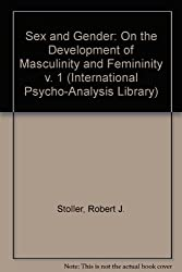 Sex and Gender: On the Development of Masculinity and Femininity v. 1