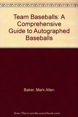 Update Autographed Card - Team Baseballs: A Comprehensive Guide to the Identification, Authentication and Value of Autographed Baseballs