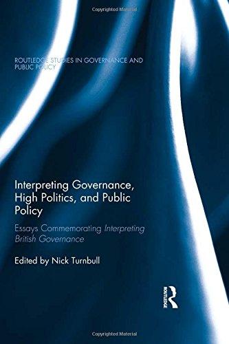 Interpreting Governance, High Politics, and Public Policy: Essays commemorating Interpreting British Governance (Routled