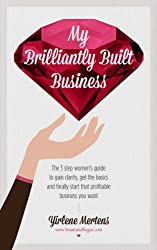 My Brilliantly Built Business   The 3-step women's guide to gain clarity,  get the basics and finally start that profitable business you want (English Edition)