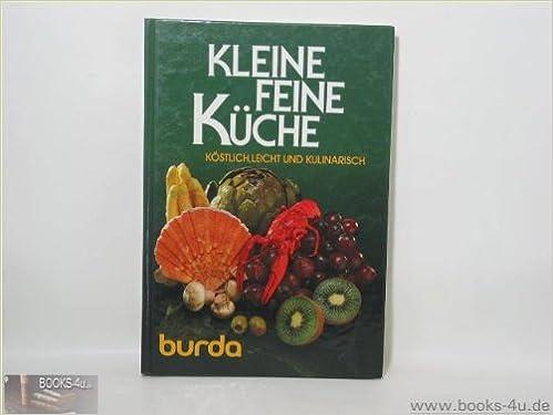 Kleine Feine Küche: Köstlich, Leicht Und Kulinarisch (Burda