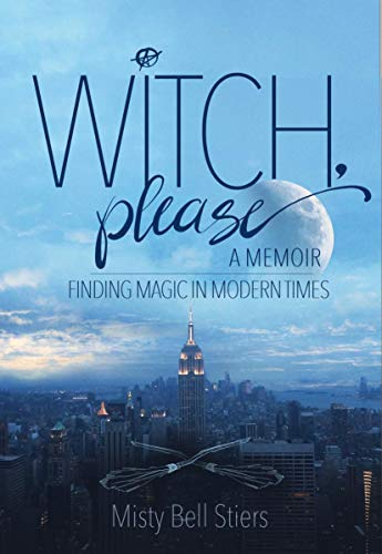 Witch, Please: A Memoir: Finding Magic in Modern Times -
