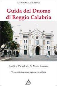 Guida del Duomo di Reggio Calabria. Basilica Cattedrale S. Maria Assunta Antonio Marrapodi