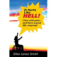 It Hurts Like Hell!: I Live With Pain-- And Have A Good Life Anyway