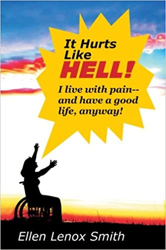 It Hurts Like Hell!: I Live With Pain-- And Have A Good Life