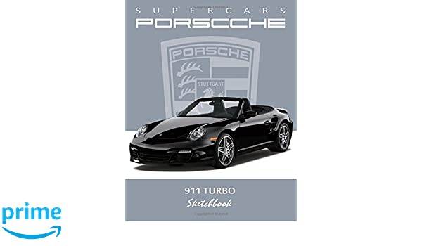 Supercars Porsche 911 Turbo Sketchbook: Blank Paper for Drawing, Doodling or Sketching, Writing (Notebook, Journal) White Paper, 100 Durable Blank ... x ...
