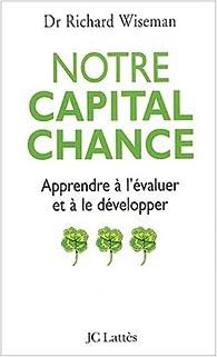 Notre capital chance : Apprendre à l' évaluer et à le développer par Richard Wiseman