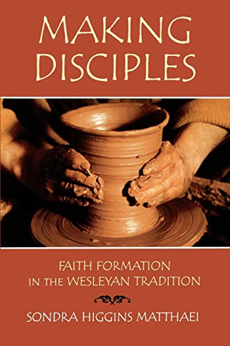 Making Disciples: Faith Formation in the Wesleyan Tradition