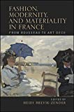 Fashion, Modernity, and Materiality in France: From Rousseau to Art Deco