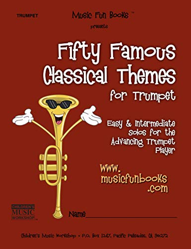 Fifty Famous Classical Themes for Trumpet: Easy and Intermediate Solos for the Advancing Trumpet Player ()