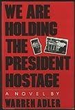 We Are Holding the President Hostage, Warren Adler, 0025003909