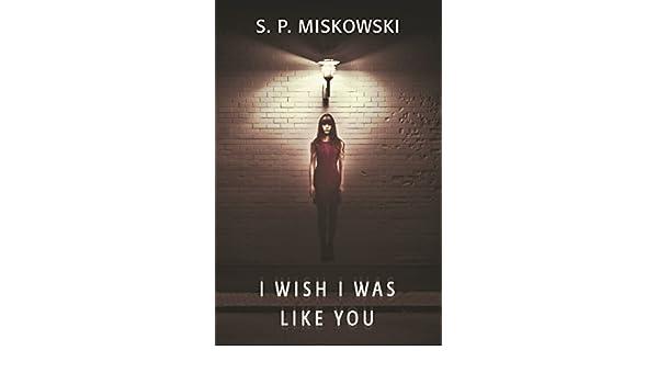 I Wish I Was Like You (English Edition) eBook: S.P. Miskowski: Amazon.es: Tienda Kindle