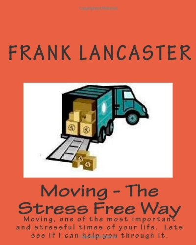 Moving - The Stress Free Way: Moving, one of the most important and stressful times of your life.  Lets see if I can help you through it.
