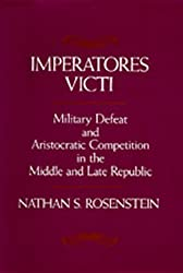 Imperatores Victi: Military Defeat and Aristocratic Competition in the Middle and Late Republic