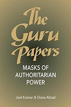 The Guru Papers: Masks of Authoritarian Power by [Kramer, Joel, Alstad, Diana]