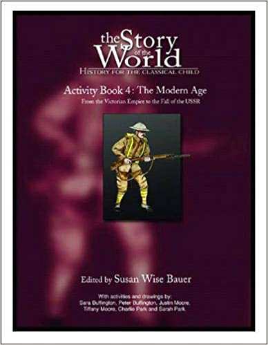 Susan Wise Bauer - The Story Of The World: History For The Classical Child: Activity Book 4: The Modern Age: From Victoria's Empire To The End Of The Ussr: The Modern ... Victorian Empire To The End Of The Ussr V. 4