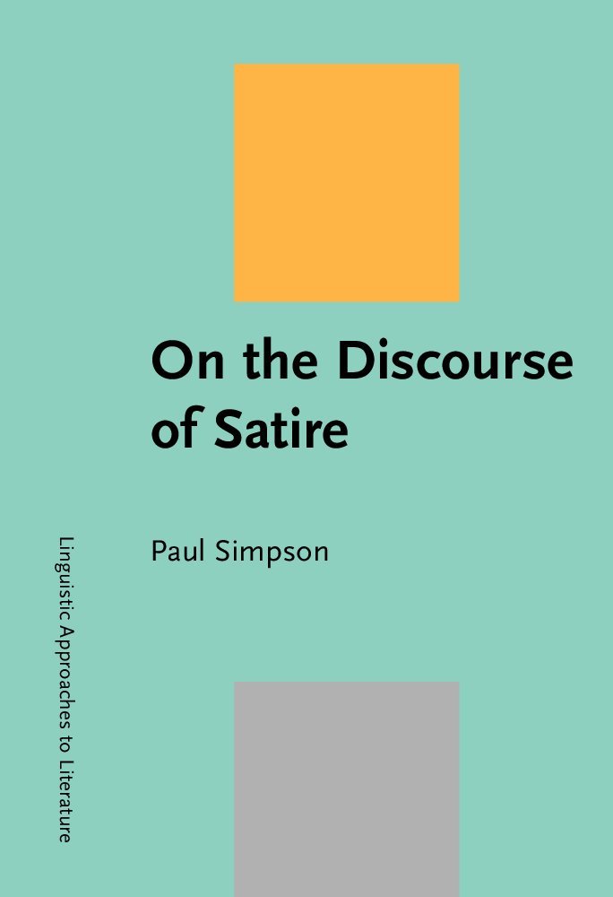 On the Discourse of Satire: Towards a stylistic model of satirical humour (Linguistic Approaches to Literature) PDF ePub ebook
