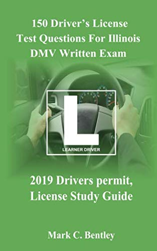 150 Driver's License Test Questions For Illinois DMV Written Exam: 2019 Drivers permit, License Study Guide (Illinois Rules Of The Road Written Practice Test)