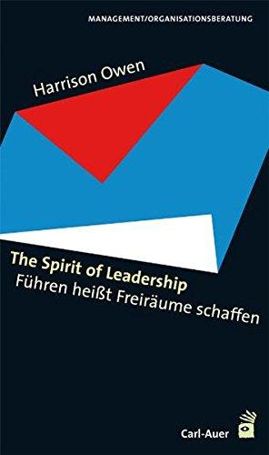 The Spirit of Leadership: Führen heißt Freiräume schaffen