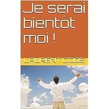 Je serai bientôt moi ! (French Edition)