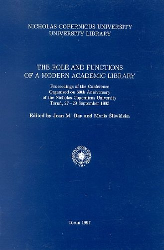The Role and Functions of a Modern Academic Library: Proceedings of the Conference Organized on 50th Anniversary of the Nicholas Copernicus University, September 1995