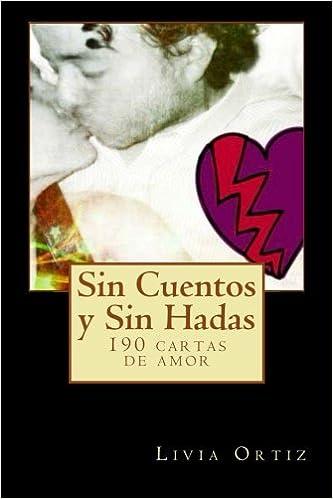 Sin Cuentos y Sin Hadas: 190 cartas de amor (Spanish Edition ...