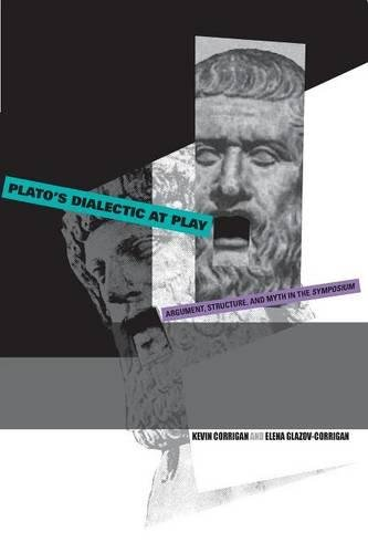 Plato's Dialectic at Play: Argument, Structure, and Myth in the Symposium