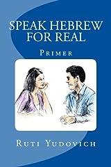 Speak Hebrew For Real: Primer (Hebrew Edition) by Ruti Yudovich (2015-02-01) Paperback