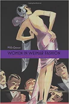 Women in Weimar Fashion: Discourses and Displays in German Culture, 1918-1933 (0) (Screen Cultures: German Film and the Visual)