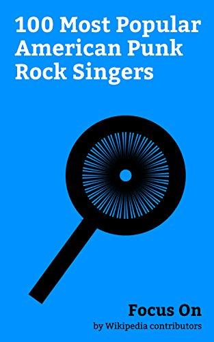 Focus On: 100 Most Popular American Punk Rock Singers: Punk Rock, Ice-T, Anthony Kiedis, Debbie Harry, Billie Joe Armstrong, Pauley Perrette, Henry Rollins, ... (wrestler), Patti Smith, Joan Jett, - Trend Punk