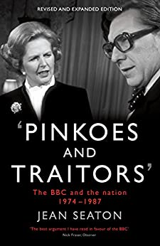 Pinkoes and Traitors: The BBC and the nation, 1974–1987 by [Seaton, Jean]