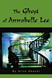 The Ghost of Annabelle Lee, Alice Heaver, 0595265472