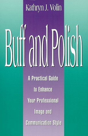 Buff And Polish: A Practical Guide To Enhance Your Professional Image And Communication Style ()
