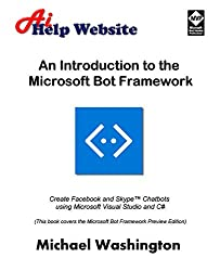 An Introduction to the Microsoft Bot Framework: Create Facebook and Skype Chatbots using Microsoft Visual Studio and C#