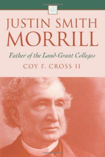Justin Smith Morrill Father of the Land-Grant Colleges