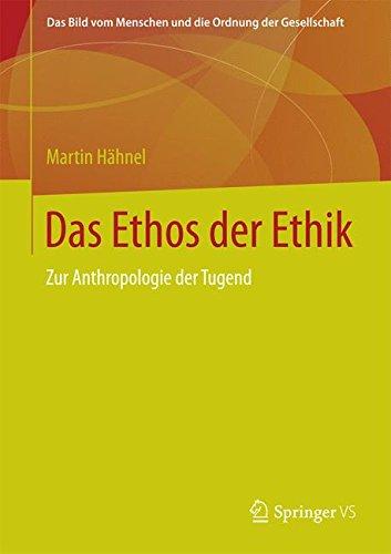 Download Das Ethos der Ethik: Zur Anthropologie der Tugend (Das Bild vom Menschen und die Ordnung der Gesellschaft) (German Edition) PDF