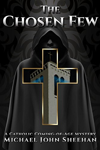 The Chosen Few: A Catholic Coming-of-Age Mystery by [Sheehan, Michael]