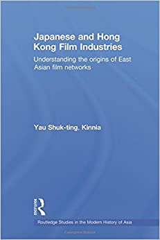Book Japanese and Hong Kong Film Industries: Understanding the Origins of East Asian Film Networks (Routledge Studies in the Modern History of Asia)