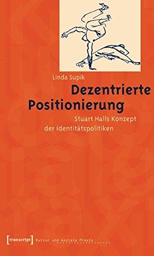 Dezentrierte Positionierung: Stuart Halls Konzept der Identitätspolitiken (Kultur und soziale Praxis)