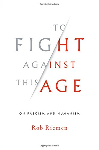 To Fight Against This Age: On Fascism and Humanism cover