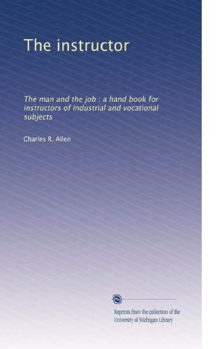 The instructor: The man and the job : a hand book for instructors of industrial and vocational subjects (Volume 2)